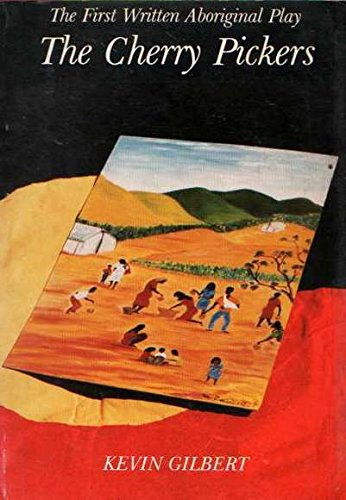 The cherry pickers: The first written Aboriginal play (0958801908) by Gilbert, Kevin