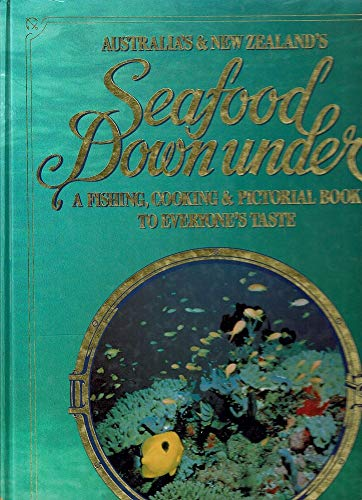 Australia's and New Zealand's Seafood Downunder : A Fishing, Cooking and Pictorial Book to ...