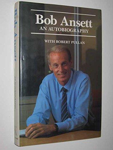 Bob Ansett. An Autobiography.: Ansett, Bob with Pullan, Robert.