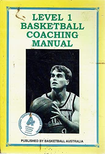 Level 1 Basketball Coaching Manual: Basketball Australia Edited
