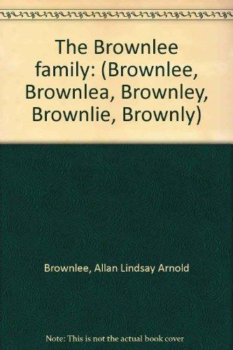 9780958830102: The Brownlee family: (Brownlee, Brownlea, Brownley, Brownlie, Brownly)