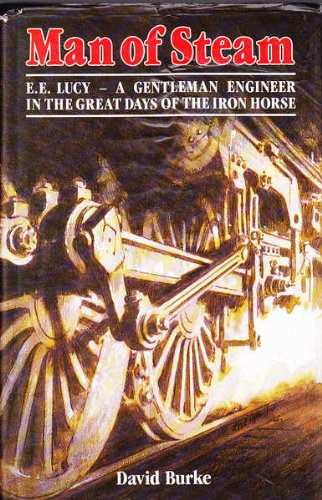 9780958834001: Man of steam: E.E. Lucy, a gentleman engineer in the great days of the iron horse