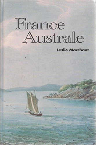 9780958848718: France Australe: The French search for the Southland and subsequent explorations and plans to found a penal colony and strategic base in south western Australia 1503-1826