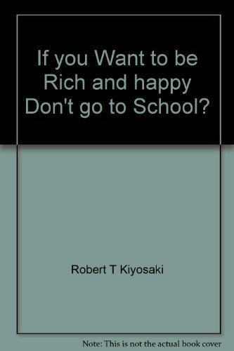 9780958854344: If you want to be rich and happy, don't go to school?