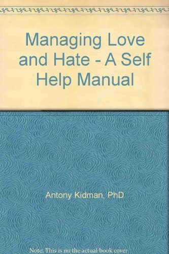 Managing Love and Hate: A Self Help Manual