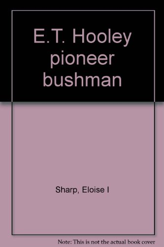 E.T. Hooley, Pioneer Bushman: Stock Route Pioneered by E.T. Hooley from Geraldine Mine to Nicol B...