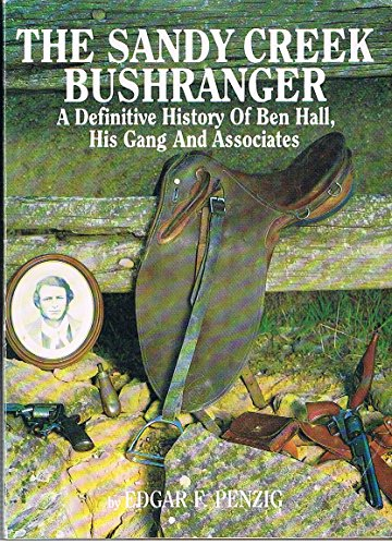 The Sandy Creek Bushranger. A Definitive History of Ben Hall , His Gang and Associates: Edgar F. ...