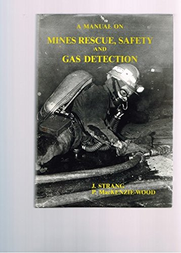 A Manual on Mines Rescue, Safety and: Strang, J.; MacKenzie-Wood,