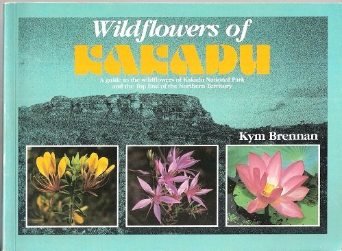 9780958897105: Wildflowers of Kakadu: a guide to the wildflowers of Kakadu National Park and the Top End of the Northern Territory