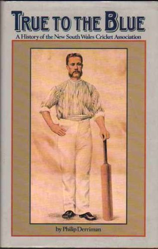 9780958903806: True to the Blue: A History of the New South Wales Cricket Association
