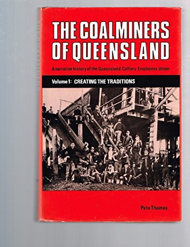 The Coalminers of Queensland. A Narrative History of the Queensland Colliery Employees Union. Vol...