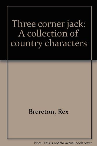 THREE CORNER JACK: A COLLECTION OF COUNTRY: Brereton, Rex.