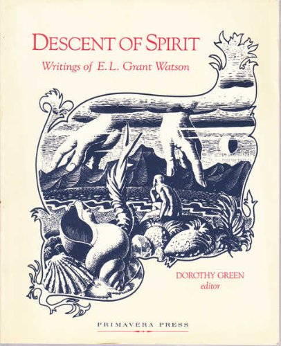 Descent of spirit: Writings of E.L. Grant Watson: Elliot L Grant Watson