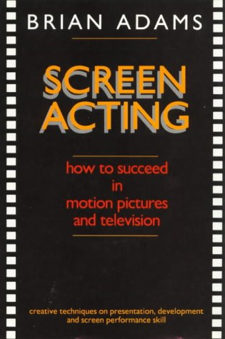 Screen acting: How to succeed in motion pictures and television (0958951209) by Adams, Brian