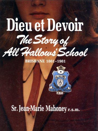Dieu et Devoir: The Story of All Hallows' School, Brisbane 1861-1981: Jean-Marie Mahoney