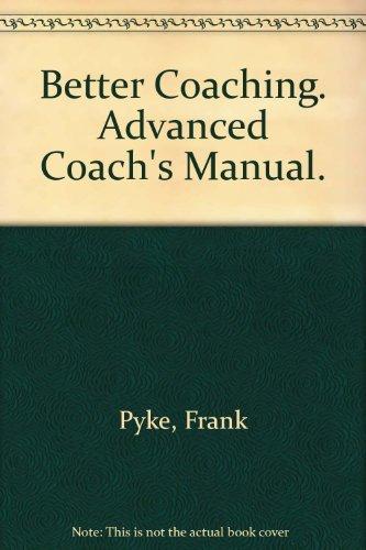 Better Coaching Advanced Coach's Manual: Pyke, Frank (editor)