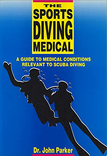 The Sports Diving Medical: A Guide to: Parker, John