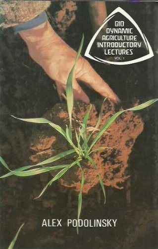 Bio-Dynamic Agriculture Introductory Lectures Volume 1: Podolinsky, Alex