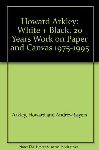 Howard Arkley: White + Black, 20 Years: Arkley, Howard and