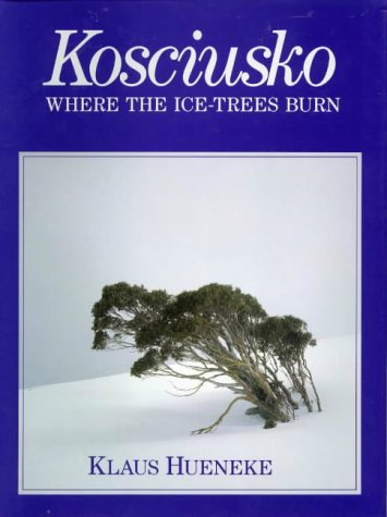 Kosciusko: Where the ice-trees burn: Hueneke, Klaus