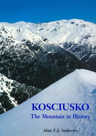 Kosciusko - the Mountain in History: Andrews, Alan