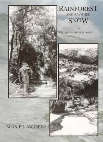 Rainforest and ravished snow, or, Before the bulldozer (9780959084177) by Alan E. J Andrews