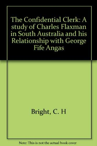 The confidential clerk: A study of Charles Flaxman in South Australia and his relationship with ...