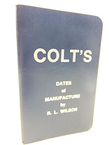 Colt's Dates of Manufacture, 1837 to 1978 (0959199101) by R L Wilson