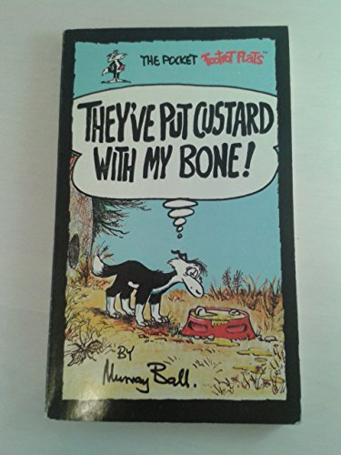 THEY'VE PUT CUSTARD WITH MY BONE! (The Pocket Footrot Flats) (0959226303) by Murray Ball