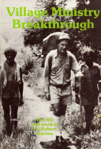 Village Ministry Breakthrough: The Life and Work of Fr. Robert Barnes in Papua New Guinea From 1963 to 1980 (0959240306) by Robert Barnes
