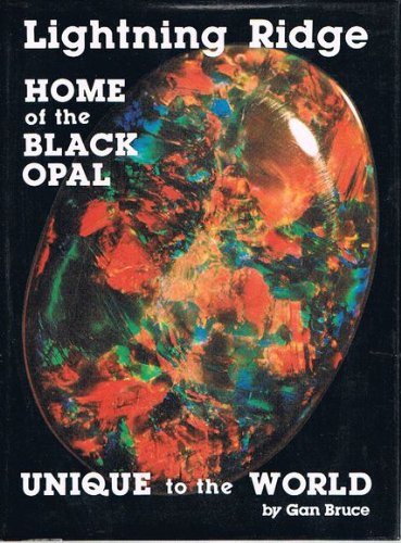 9780959260106: Lightning Ridge: Home of the Black Opal, Unique to the World