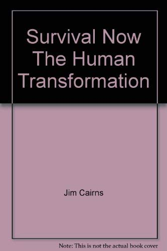 SURVIVAL NOW : THE HUMAN TRANSFORMATION