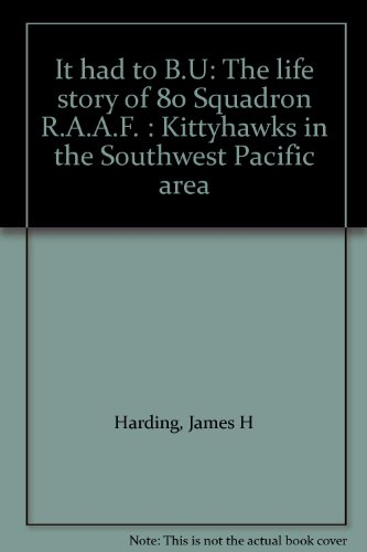 9780959279351: It had to B.U: The life story of 80 Squadron R.A.A.F. : Kittyhawks in the Southwest Pacific area