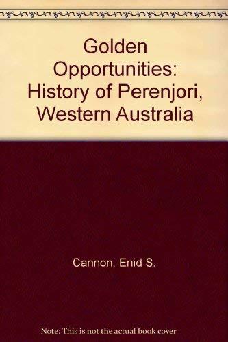 Golden Opportunities: History of Perenjori, Western Australia: Cannon, Enid S.