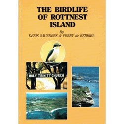 Birdlife of Rottnest Island: Saunders, D.; De Rebeira, Perry