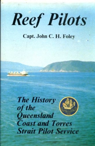 Reef Pilots: The History of The Queensland Coast and Torres Strait Pilot Service