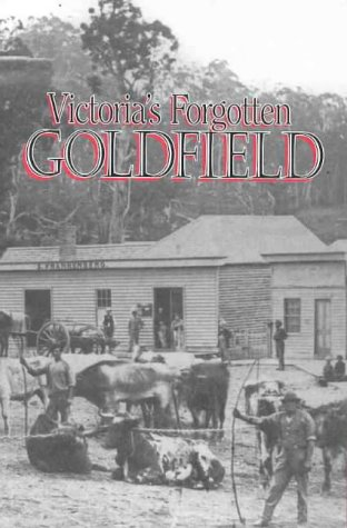Victoria's Forgotten Goldfield: A History Of The: Christie R W