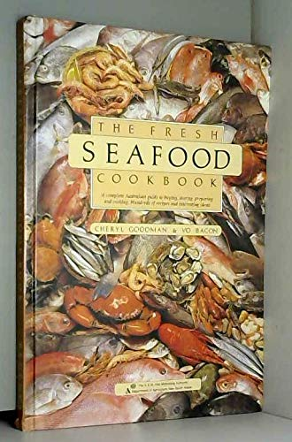 9780959374742: The Fresh Seafood Cookbook: A Complete Australian Guide to Buying, Storing, Preparing and Cooking.