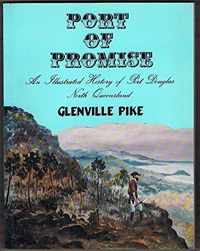 Port of Promise. An Illustrated History of Port Douglas, North Queensland.