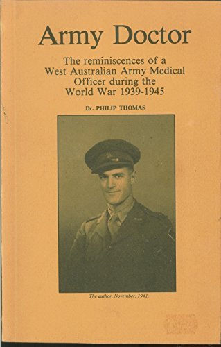 Army Doctor: The Reminiscences of a West Australian Army Medical Officer during the World War 1939 ...