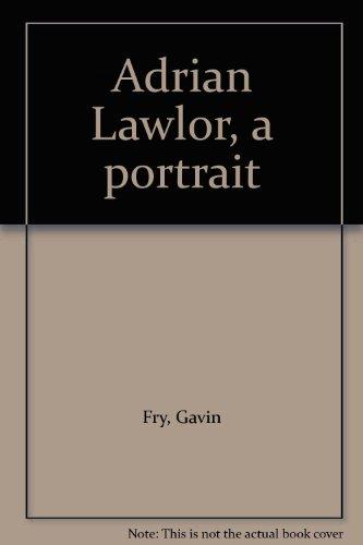 Adrian Lawlor: A Portrait: Gavin Fry and