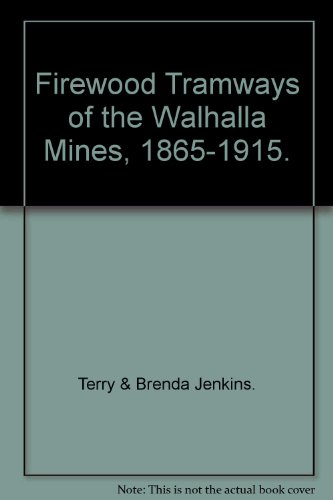 Firewood Tramways of the Walhalla Mines 1865-1915.