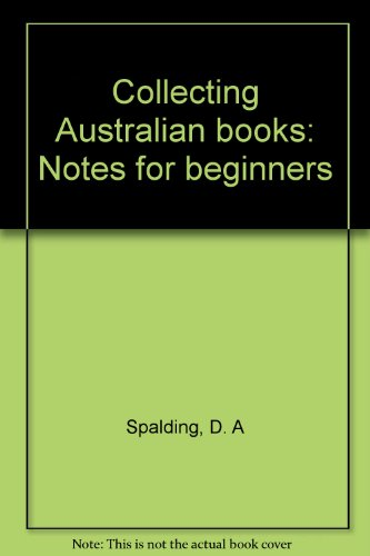 COLLECTING AUSTRALIAN BOOKS- Notes for Beginners