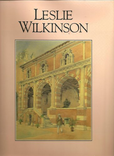 Leslie Wilkinson: A Practical Idealist: Wilkinson, David & Peter Johnson