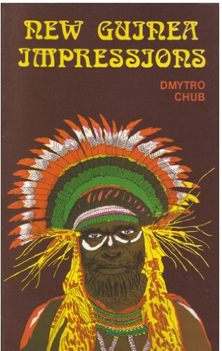 New Guinea impressions: (in the footsteps of Myklukho-Maklay): Dmytro Chub