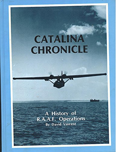 Catalina chronicle ; a history of RAAF operations (signed): Vincent, David: