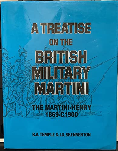 A Treatise on the British Military Martini The Martini-Henry, 1869-c1900