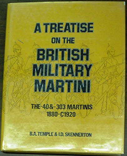 A Treatise on the British Military Martini: Temple, B. A. & I.D. Skennerton