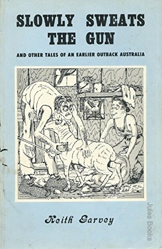 Slowly sweats the gun and other tales of an earlier outback Australia (9780959614527) by Keith Garvey