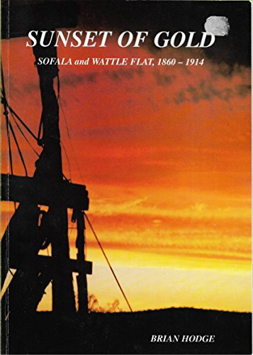 9780959657364: Sunset of gold: the goldfields story, Sofala and Wattle Flat, 1860 - 1914 (Book 3)